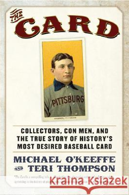 The Card: Collectors, Con Men, and the True Story of History's Most Desired Baseball Card Michael O'Keeffe Teri Thompson 9780061123931