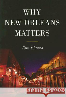 Why New Orleans Matters Tom Piazza 9780061124839