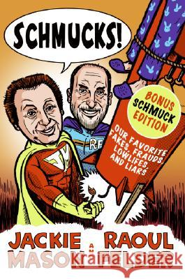 Schmucks!: Our Favorite Fakes, Frauds, Lowlifes, Liars, the Armed and Dangerous, and Good Guys Gone Bad Jackie Mason Raoul Felder 9780061126130