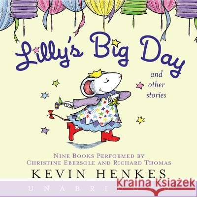 Lilly's Big Day and Other Stories CD: 9 Stories - audiobook Kevin Henkes Christine Ebersole Richard Thomas 9780061130441