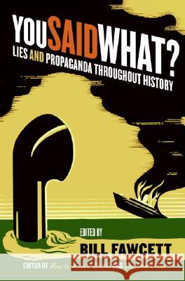 You Said What?: Lies and Propaganda Throughout History Bill Fawcett 9780061130502 Harper Paperbacks