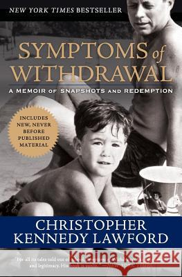 Symptoms of Withdrawal: A Memoir of Snapshots and Redemption Christopher Kennedy Lawford 9780061131233