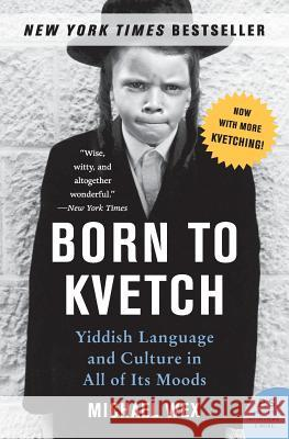 Born to Kvetch : Yiddish Language And Culture in All Its Moods Michael Wex 9780061132179 Harper Perennial