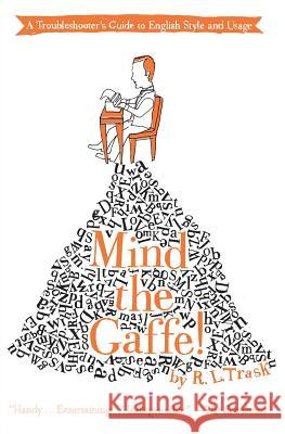 Mind the Gaffe!: A Troubleshooter's Guide to English Style and Usage R. L. Trask 9780061132209