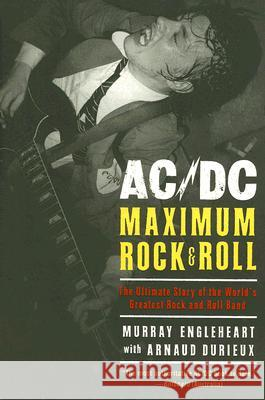 AC/DC: Maximum Rock & Roll: The Ultimate Story of the World's Greatest Rock-And-Roll Band Murray Engleheart Arnaud Durieux 9780061133923