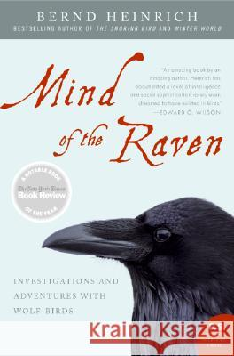 Mind of the Raven: Investigations and Adventures with Wolf-Birds Bernd Heinrich 9780061136054