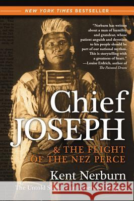 Chief Joseph & the Flight of the Nez Perce: The Untold Story of an American Tragedy Kent Nerburn 9780061136085