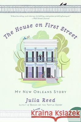 The House on First Street: My New Orleans Story Julia Reed 9780061136658 Harper Perennial