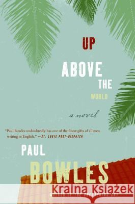 Up Above the World Paul Bowles 9780061137358