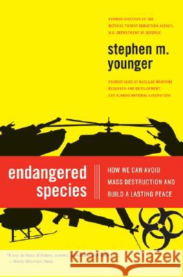 Endangered Species: How We Can Avoid Mass Destruction and Build a Lasting Peace Stephen M. Younger 9780061139529