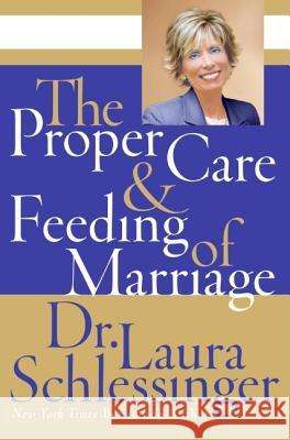 The Proper Care and Feeding of Marriage Laura C. Schlessinger 9780061142840