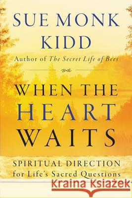 When the Heart Waits: Spiritual Direction for Life's Sacred Questions Sue Monk Kidd 9780061144899