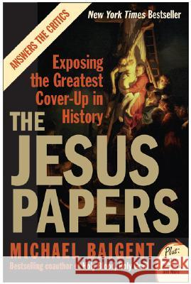 The Jesus Papers: Exposing the Greatest Cover-Up in History Michael Baigent 9780061146602