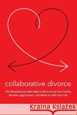 Collaborative Divorce: The Revolutionary New Way to Restructure Your Family, Resolve Legal Issues, and Move on with Your Life Pauline H. Tesler Peggy Thompson 9780061148002