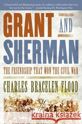 Grant and Sherman: The Friendship That Won the Civil War Charles Bracelen Flood 9780061148712