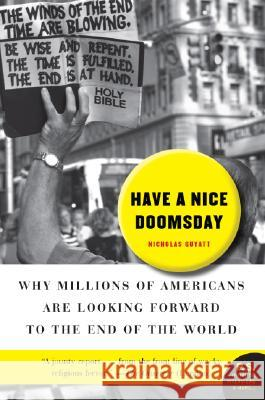 Have a Nice Doomsday: Why Millions of Americans Are Looking Forward to the End of the World Nicholas Guyatt 9780061152245