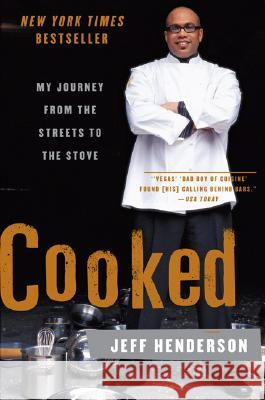 Cooked: My Journey from the Streets to the Stove Jeff Henderson 9780061153914 Harper Paperbacks