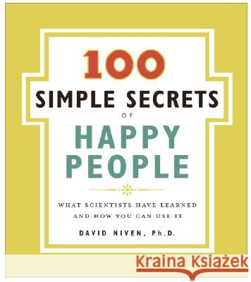 100 Simple Secrets of Happy People: What Scientists Have Learned and How You Can Use It David Niven 9780061157912
