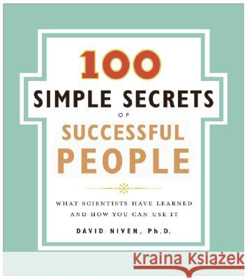 100 Simple Secrets of Successful People: What Scientists Have Learned and How You Can Use It David Niven 9780061157936