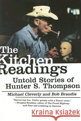 The Kitchen Readings: Untold Stories of Hunter S. Thompson Michael Cleverly Bob Braudis 9780061159282