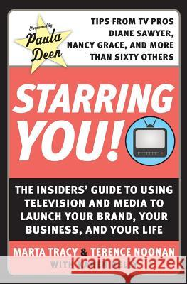 Starring You!: The Insiders' Guide to Using Television and Media to Launch Your Brand, Your Business, and Your Life Terence Noonan Marta Tracy Karen Kelly 9780061171123