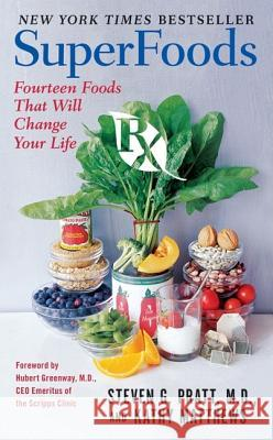 Superfoods RX: Fourteen Foods That Will Change Your Life Steven G. Pratt Kathy Matthews 9780061172281