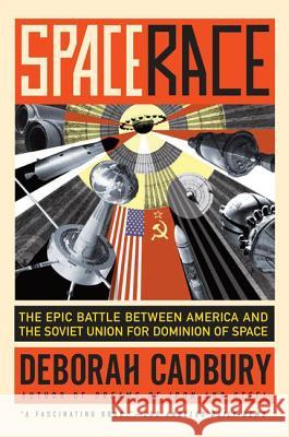 Space Race: The Epic Battle Between America and the Soviet Union for Dominion of Space Deborah Cadbury 9780061176289