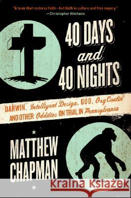 40 Days and 40 Nights: Darwin, Intelligent Design, God, Oxycontin(r), and Other Oddities on Trial in Pennsylvania Matthew Chapman 9780061179464