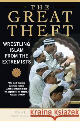 The Great Theft : Wrestling Islam from the Extremists Khaled M. Abo 9780061189036