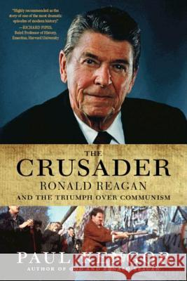 The Crusader: Ronald Reagan and the Fall of Communism Paul Kengor 9780061189241