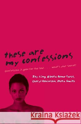 These Are My Confessions Joy King Electa Rome Parks Cheryl Robinson 9780061193118