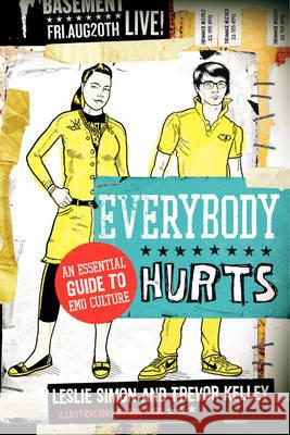 Everybody Hurts: An Essential Guide to Emo Culture Leslie Simon Trevor Kelley 9780061195396