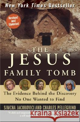 The Jesus Family Tomb Simcha Jacobovici Charles Pellegrino 9780061205347