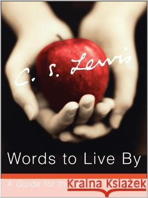 Words to Live by: A Guide for the Merely Christian C. S. Lewis Paul F. Ford 9780061209123