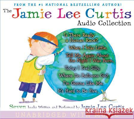 The Jamie Lee Curtis Audio Collection: Is There Really a Human Race?, When I Was Little, Tell Me about the Night I Was Born, Today I Feel Silly, Where Jamie Lee Curtis Laura Cornell Jamie Lee Curtis 9780061215285 Harper Children's Audio