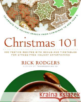 Christmas 101: Celebrate the Holiday Season from Christmas to New Year's Rick Rodgers 9780061227349