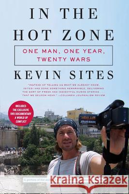 In the Hot Zone: One Man, One Year, Twenty Wars [With DVD] Kevin Sites 9780061228759