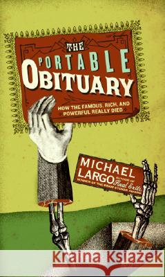 The Portable Obituary: How the Famous, Rich, and Powerful Really Died Michael Largo 9780061231667