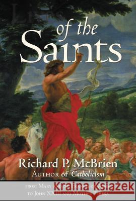 Lives of the Saints : From Mary and St Francis of Assisi to John XXXIII and Mother Theresa Richard P. McBrien 9780061232831