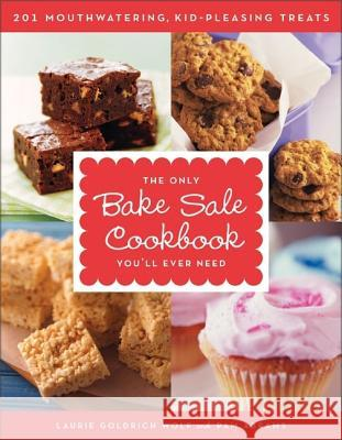 The Only Bake Sale Cookbook You'll Ever Need: 201 Mouthwatering, Kid-Pleasing Treats Laurie Goldrich Wolf Pam Abrams 9780061233838