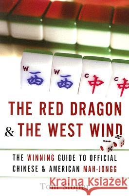 The Red Dragon & the West Wind: The Winning Guide to Official Chinese & American Mah-Jongg Tom Sloper 9780061233944