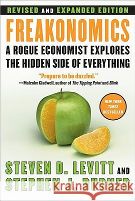 Freakonomics REV Ed: A Rogue Economist Explores the Hidden Side of Everything Steven D. Levitt Stephen J. Dubner 9780061234002