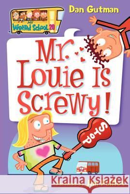 My Weird School #20: Mr. Louie Is Screwy! Dan Gutman Jim Paillot 9780061234798