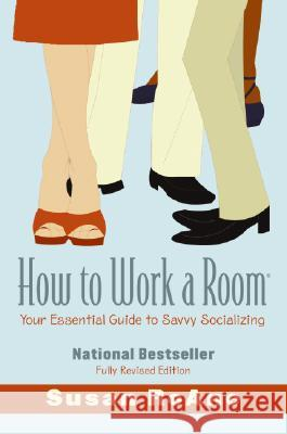 How to Work a Room: Your Essential Guide to Savvy Socializing Susan RoAne 9780061238673