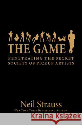 The Game : Penetrating the secret society of pickup artists Strauss, Neil 9780061240164 HarperCollins US