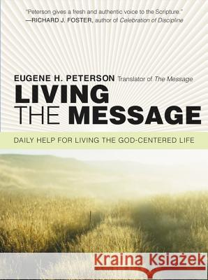 Living the Message: Daily Help for Living the God-Centered Life Eugene H. Peterson Janice Stubbs Peterson 9780061240362