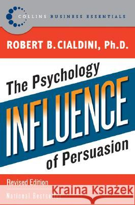 Influence: The Psychology of Persuasion Robert B. Cialdini 9780061241895