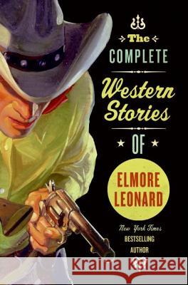 The Complete Western Stories of Elmore Leonard Elmore Leonard 9780061242922