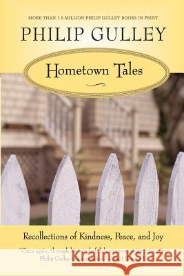 Hometown Tales: Recollections of Kindness, Peace, and Joy Philip Gulley 9780061252297