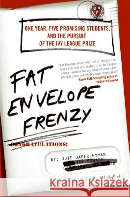Fat Envelope Frenzy: One Year, Five Promising Students, and the Pursuit of the Ivy League Prize Joie Jager-Hyman 9780061257162